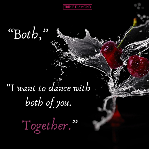 """A quote from Gemma's novel most wanted. """"Both. I want to dance with both of you. Together."""""""